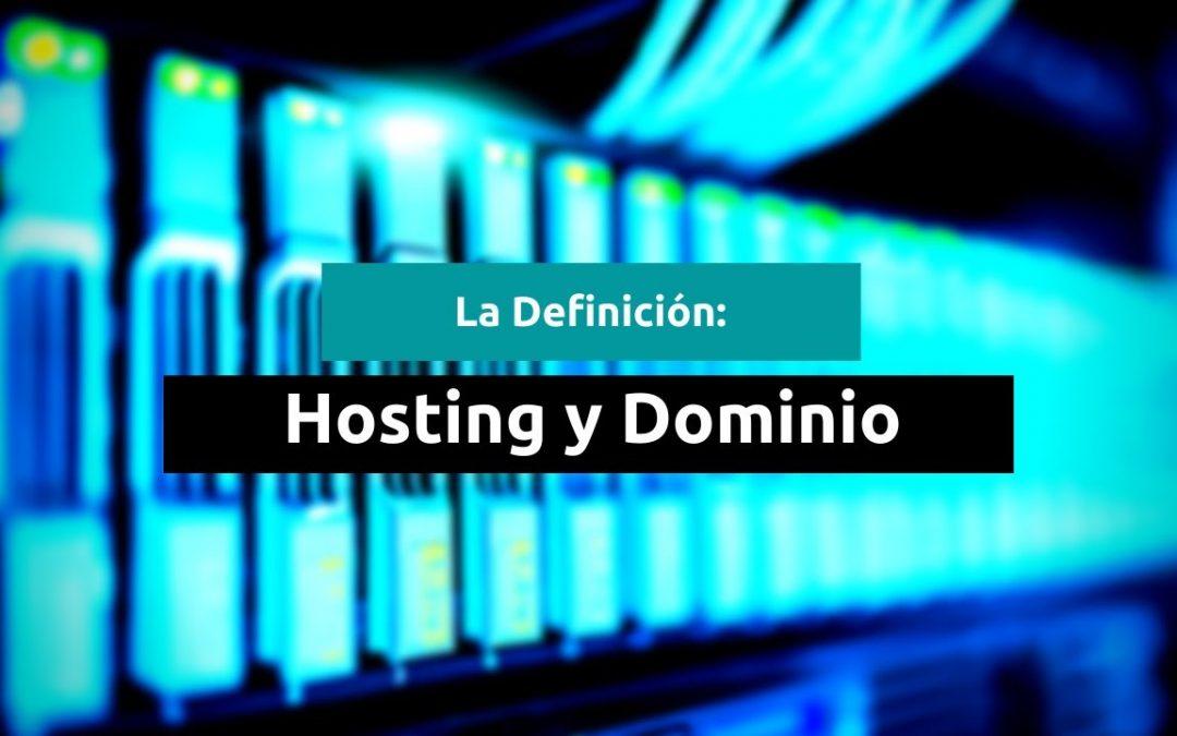La definición: Hosting y Dominio